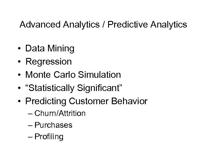 Advanced Analytics / Predictive Analytics • • • Data Mining Regression Monte Carlo Simulation