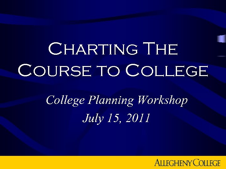 Charting The Course to College Planning Workshop July 15, 2011