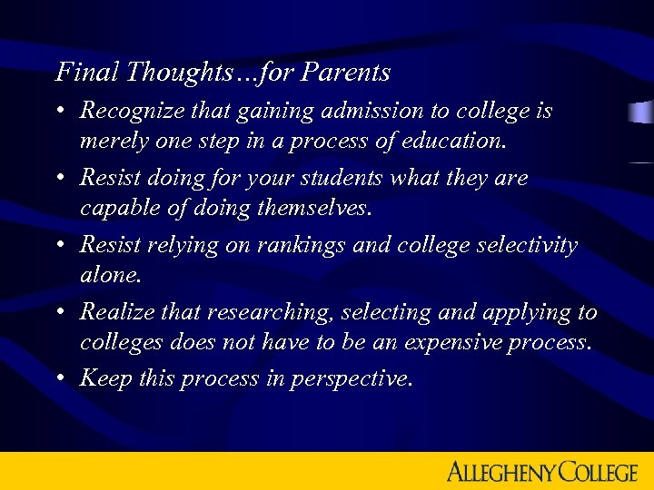 Final Thoughts…for Parents • Recognize that gaining admission to college is merely one step