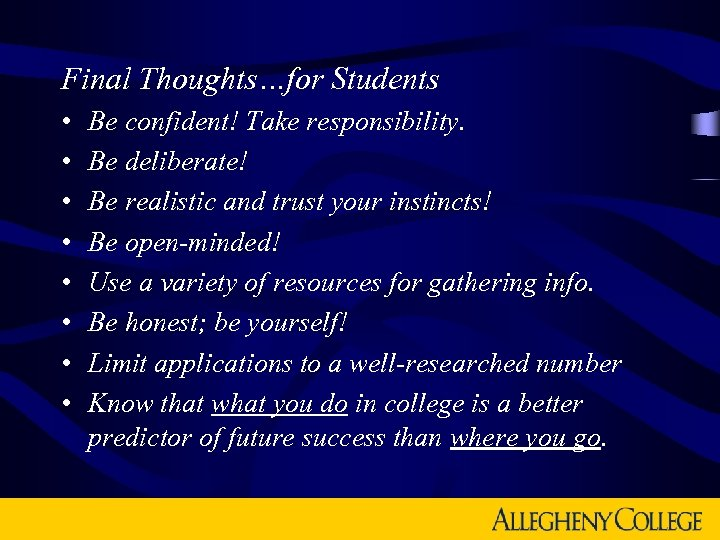 Final Thoughts…for Students • • Be confident! Take responsibility. Be deliberate! Be realistic and