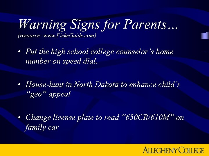 Warning Signs for Parents… (resource: www. Fiske. Guide. com) • Put the high school