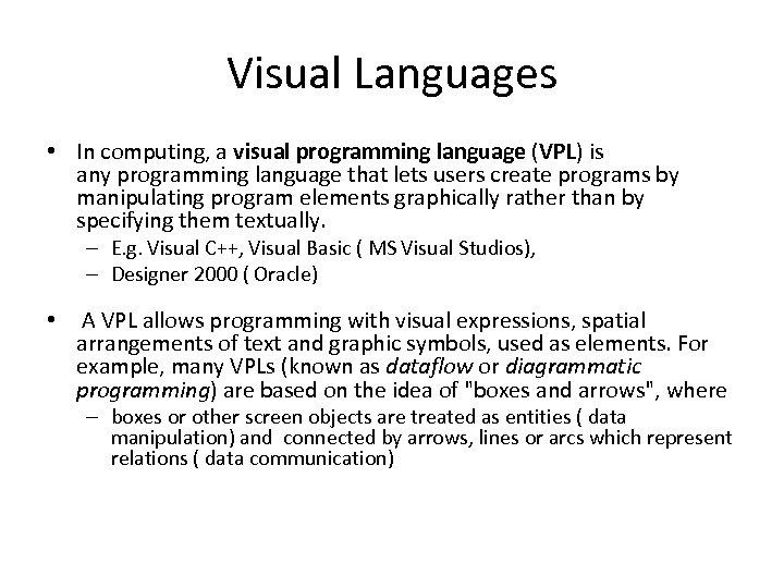 Visual Languages • In computing, a visual programming language (VPL) is any programming language
