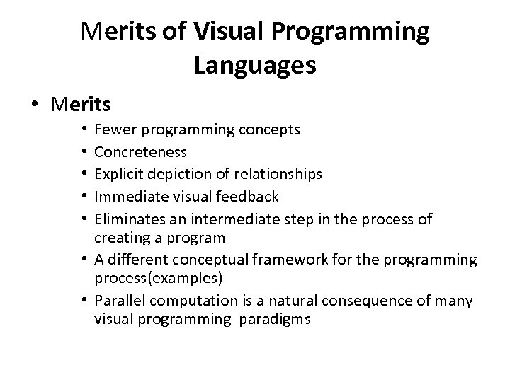 Merits of Visual Programming Languages • Merits Fewer programming concepts Concreteness Explicit depiction of