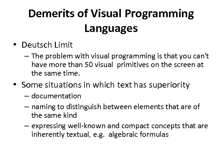 Demerits of Visual Programming Languages • Deutsch Limit – The problem with visual programming
