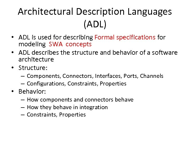 Architectural Description Languages (ADL) • ADL is used for describing Formal specifications for modeling