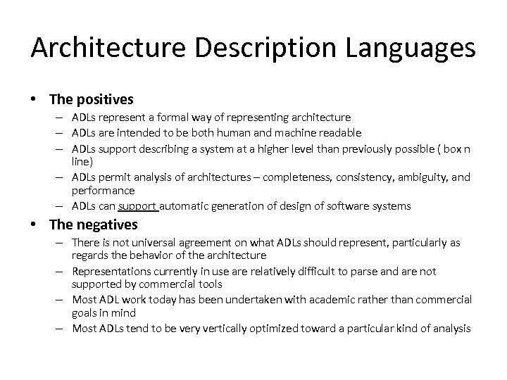 Architecture Description Languages • The positives – ADLs represent a formal way of representing