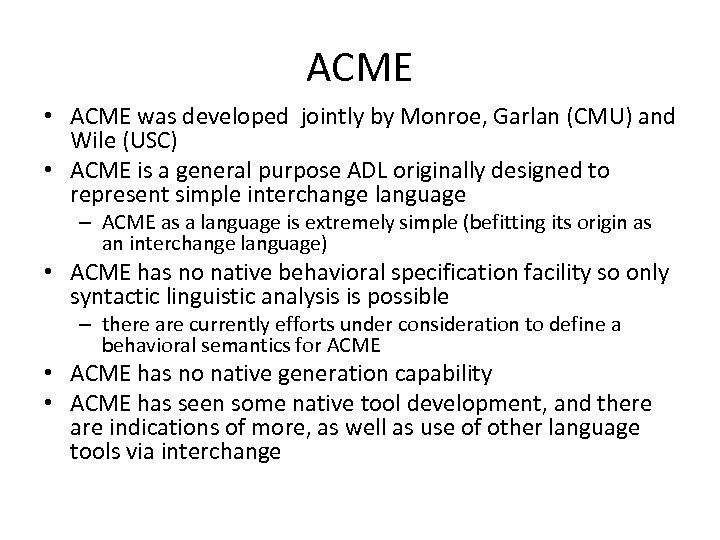 ACME • ACME was developed jointly by Monroe, Garlan (CMU) and Wile (USC) •