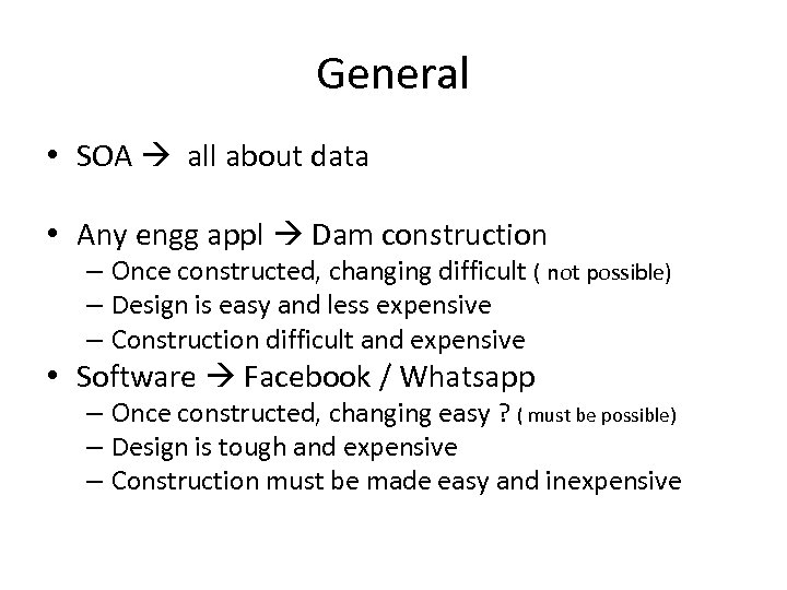 General • SOA all about data • Any engg appl Dam construction – Once