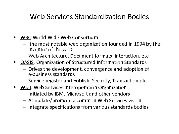 Web Services Standardization Bodies • W 3 C: World Wide Web Consortium – the