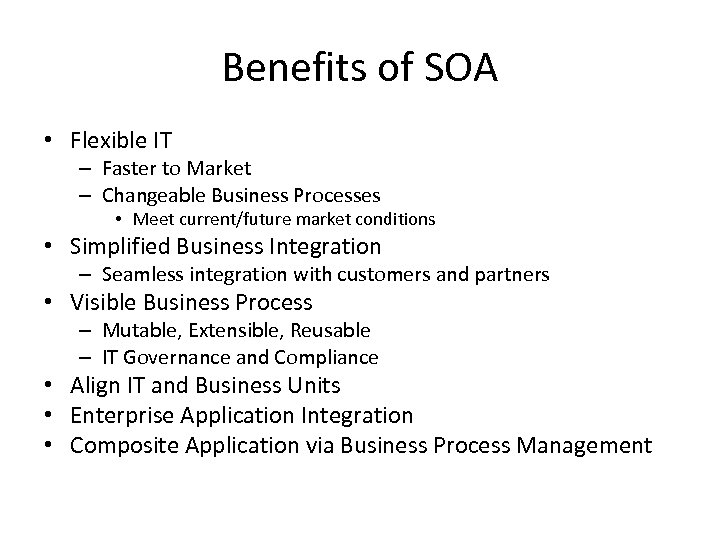 Benefits of SOA • Flexible IT – Faster to Market – Changeable Business Processes