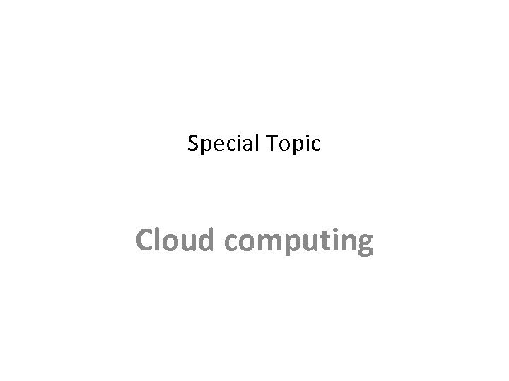 Special Topic Cloud computing