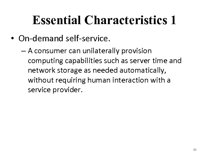 Essential Characteristics 1 • On-demand self-service. – A consumer can unilaterally provision computing capabilities