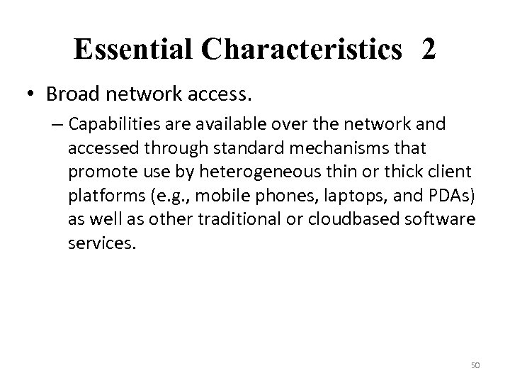 Essential Characteristics 2 • Broad network access. – Capabilities are available over the network