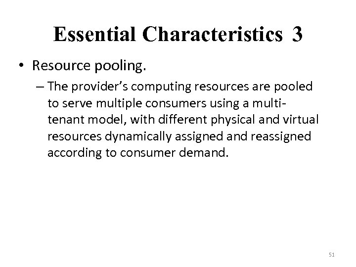 Essential Characteristics 3 • Resource pooling. – The provider's computing resources are pooled to