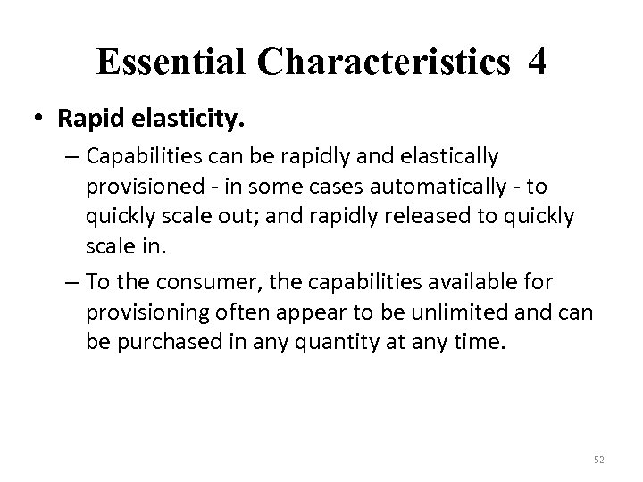 Essential Characteristics 4 • Rapid elasticity. – Capabilities can be rapidly and elastically provisioned