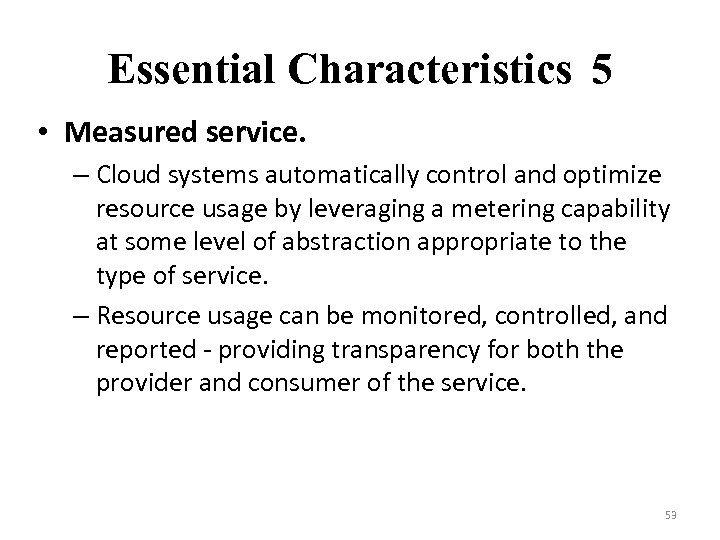 Essential Characteristics 5 • Measured service. – Cloud systems automatically control and optimize resource
