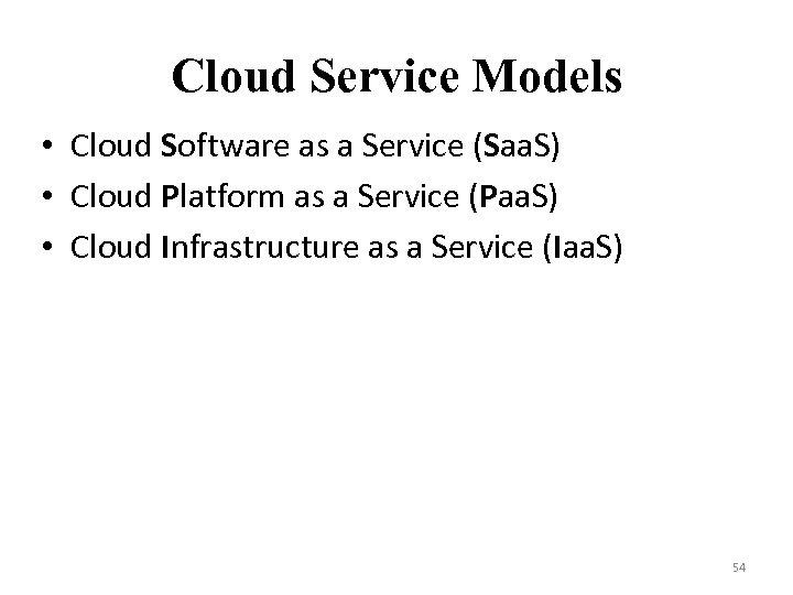 Cloud Service Models • Cloud Software as a Service (Saa. S) • Cloud Platform