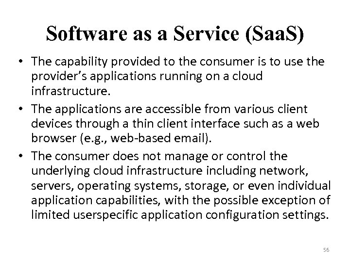 Software as a Service (Saa. S) • The capability provided to the consumer is