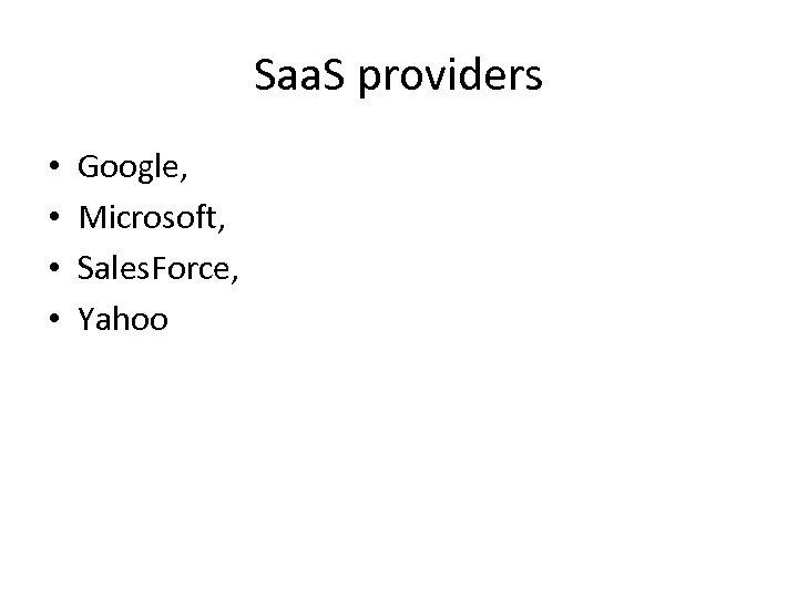 Saa. S providers • • Google, Microsoft, Sales. Force, Yahoo