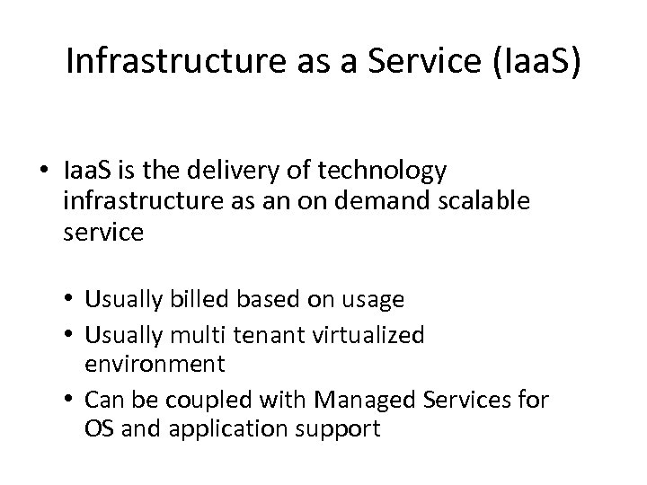 Infrastructure as a Service (Iaa. S) • Iaa. S is the delivery of technology