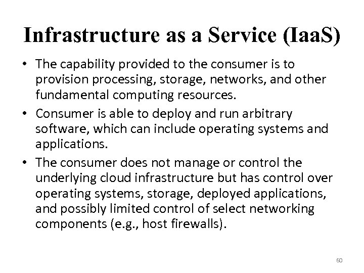 Infrastructure as a Service (Iaa. S) • The capability provided to the consumer is