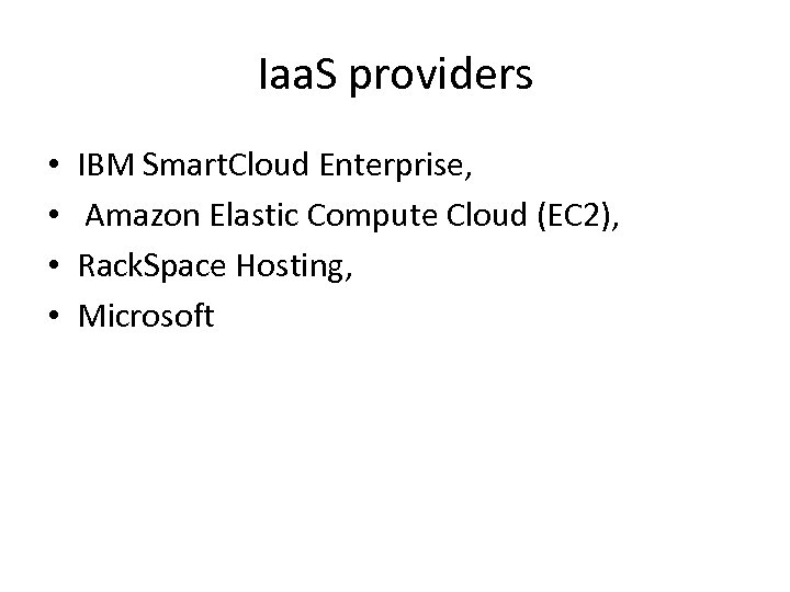 Iaa. S providers • • IBM Smart. Cloud Enterprise, Amazon Elastic Compute Cloud (EC