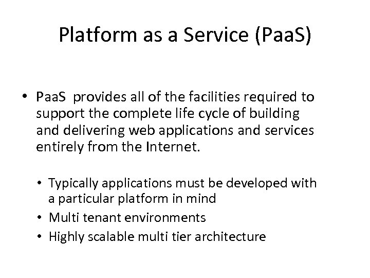 Platform as a Service (Paa. S) • Paa. S provides all of the facilities