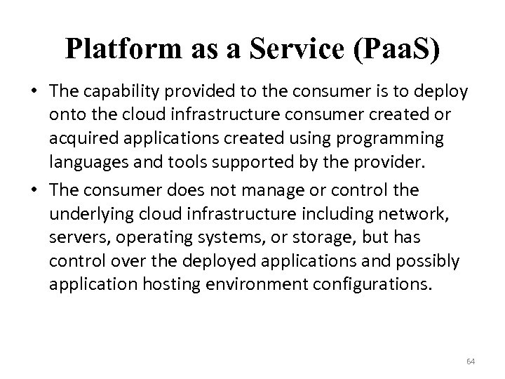 Platform as a Service (Paa. S) • The capability provided to the consumer is
