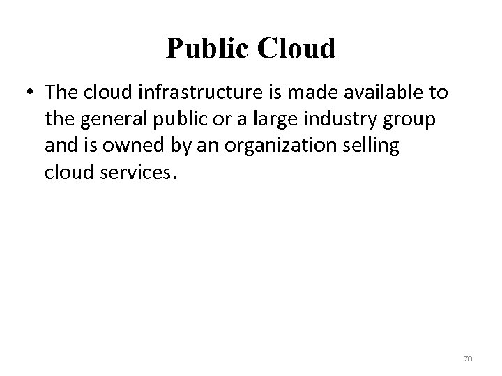 Public Cloud • The cloud infrastructure is made available to the general public or