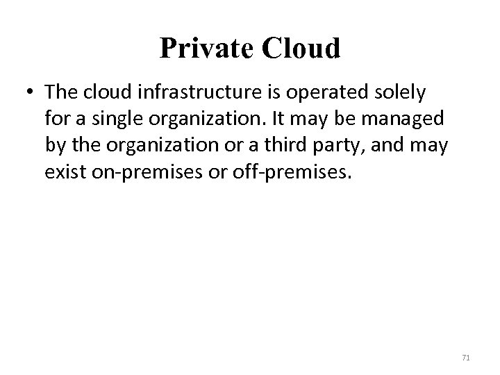 Private Cloud • The cloud infrastructure is operated solely for a single organization. It
