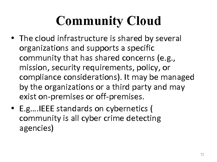 Community Cloud • The cloud infrastructure is shared by several organizations and supports a