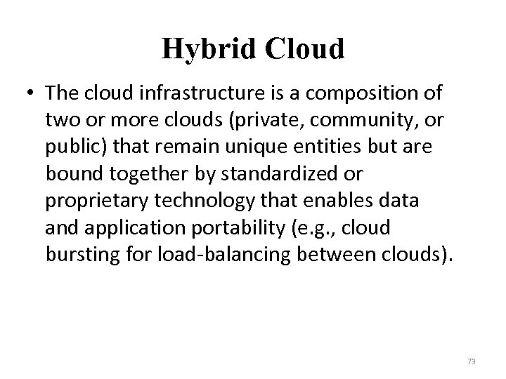 Hybrid Cloud • The cloud infrastructure is a composition of two or more clouds