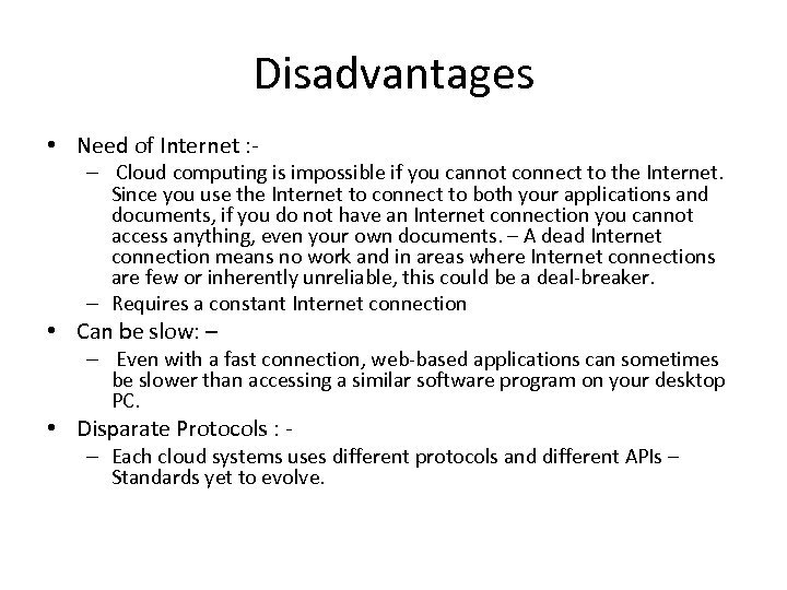 Disadvantages • Need of Internet : - – Cloud computing is impossible if you