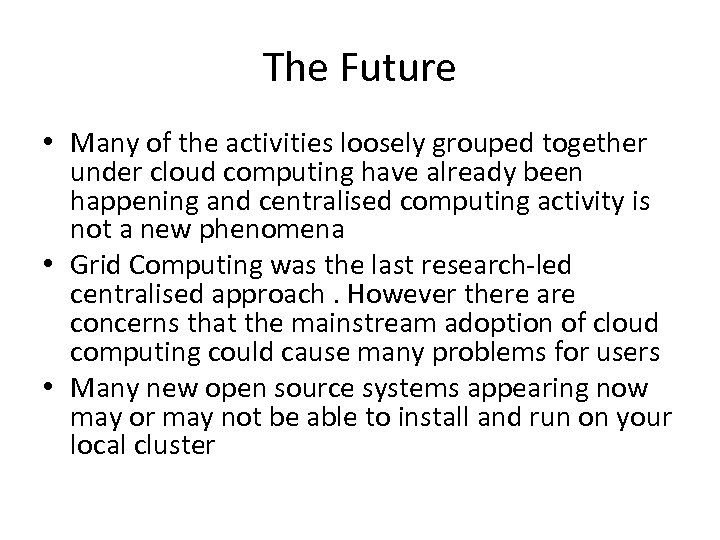 The Future • Many of the activities loosely grouped together under cloud computing have
