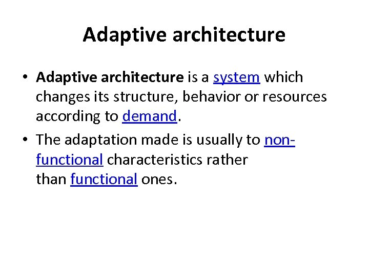 Adaptive architecture • Adaptive architecture is a system which changes its structure, behavior or