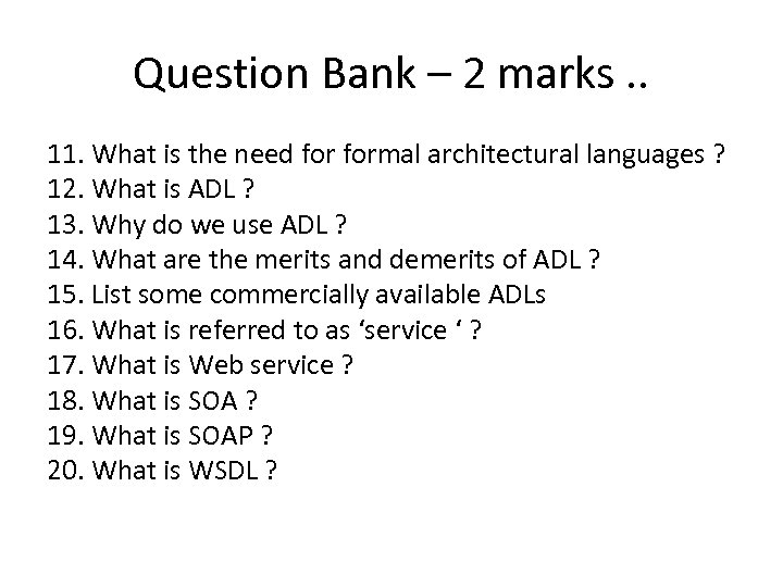 Question Bank – 2 marks. . 11. What is the need formal architectural languages