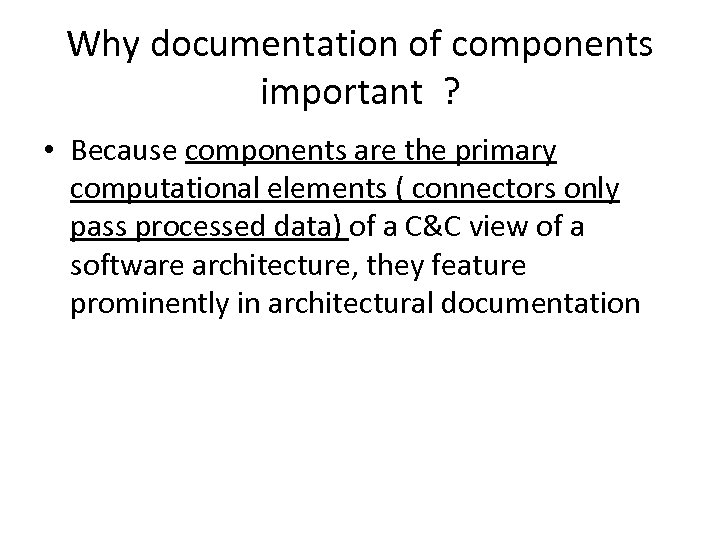 Why documentation of components important ? • Because components are the primary computational elements
