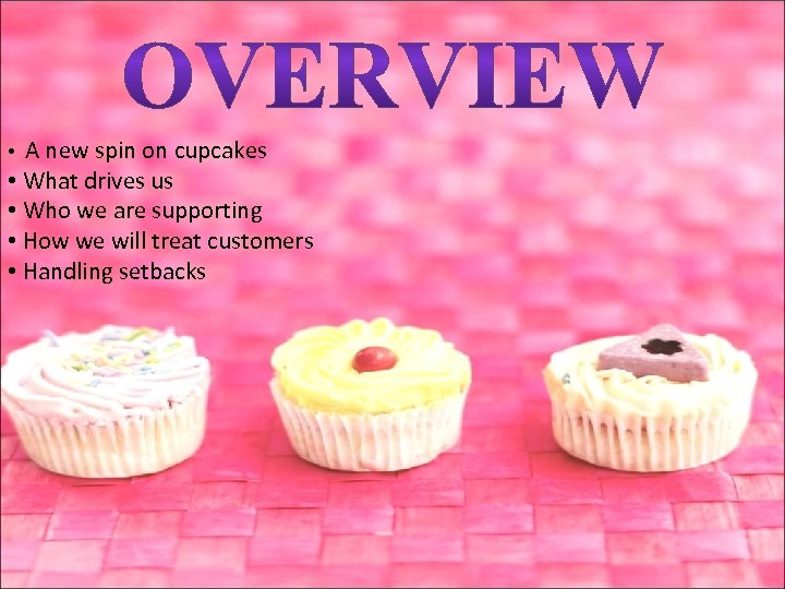 A new spin on cupcakes • What drives us • Who we are supporting