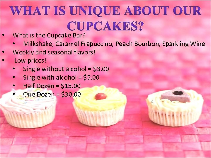 • • • What is the Cupcake Bar? • Milkshake, Caramel Frapuccino, Peach
