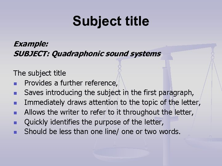 Subject title Example: SUBJECT: Quadraphonic sound systems The subject title n Provides a further