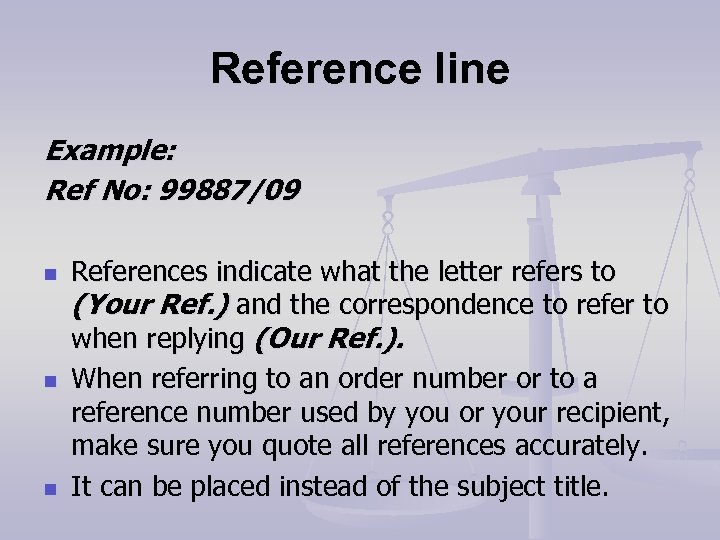 Reference line Example: Ref No: 99887/09 n n n References indicate what the letter