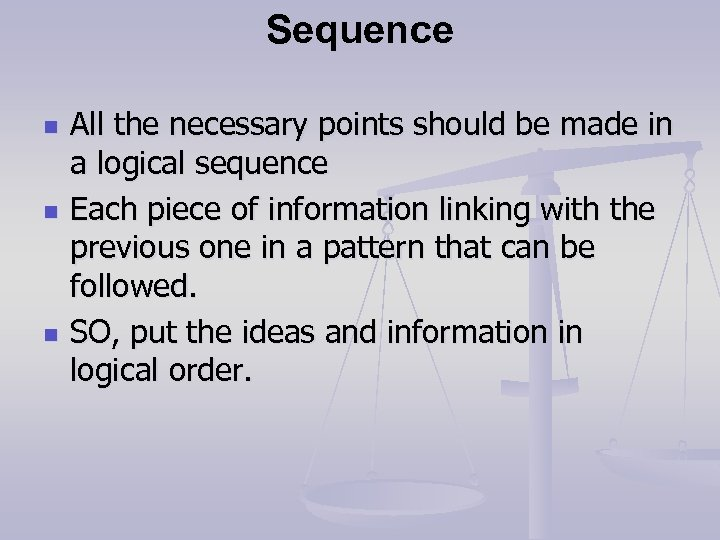 Sequence n n n All the necessary points should be made in a logical