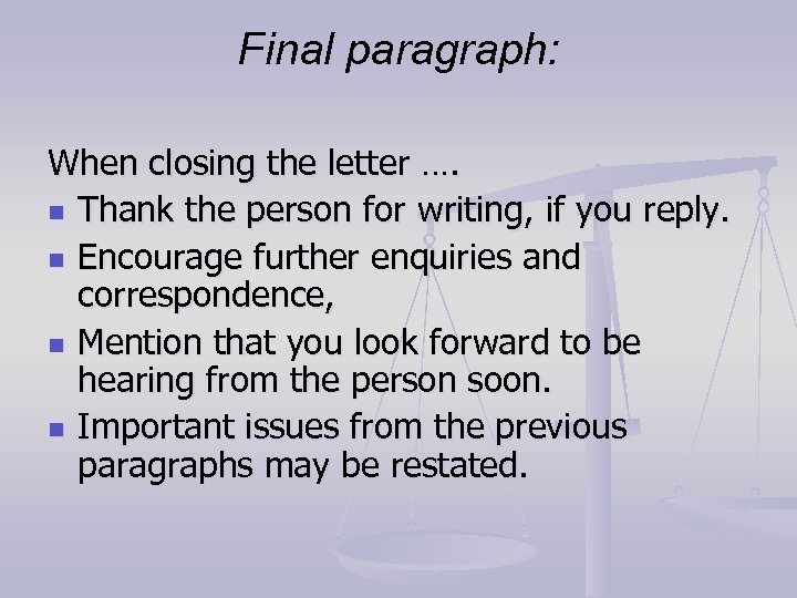 Final paragraph: When closing the letter …. n Thank the person for writing, if