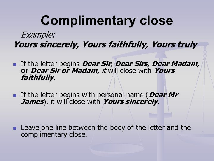 Complimentary close Example: Yours sincerely, Yours faithfully, Yours truly n If the letter begins
