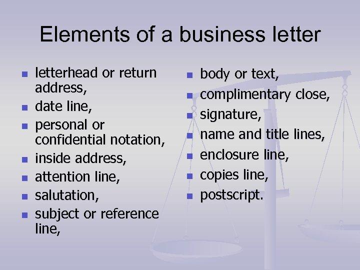 Elements of a business letter n n n n letterhead or return address, date