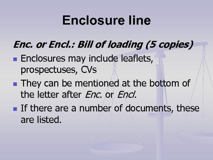 Enclosure line Enc. or Encl. : Bill of loading (5 copies) n n n
