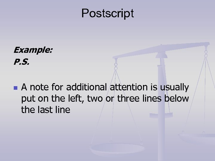 Postscript Example: P. S. n A note for additional attention is usually put on