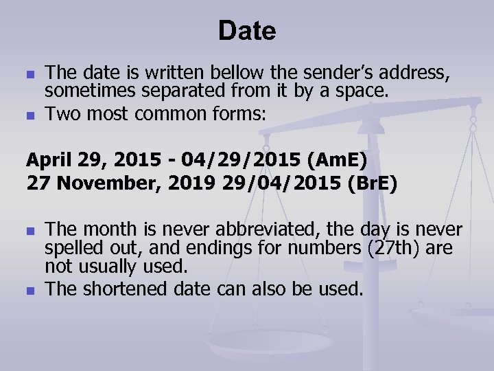 Date n n The date is written bellow the sender's address, sometimes separated from