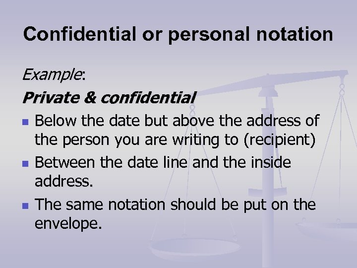 Confidential or personal notation Example: Private & confidential n n n Below the date