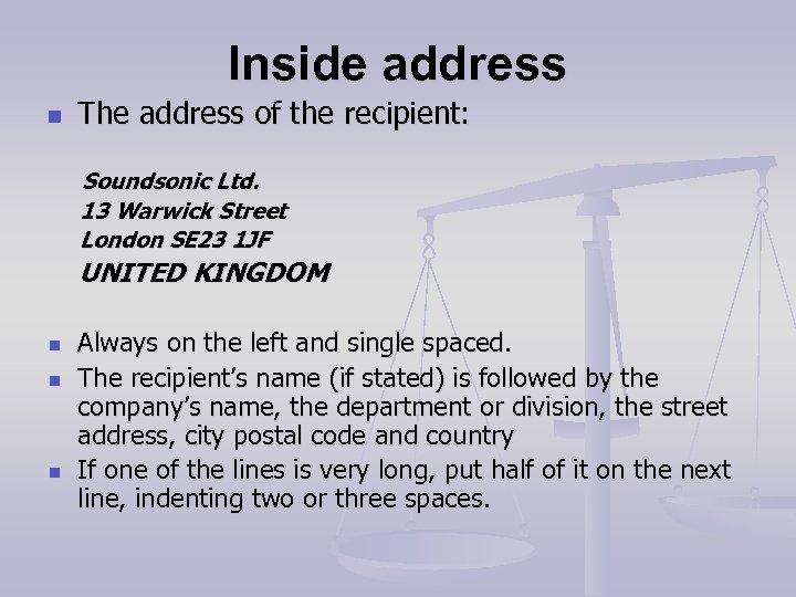 Inside address n The address of the recipient: Soundsonic Ltd. 13 Warwick Street London